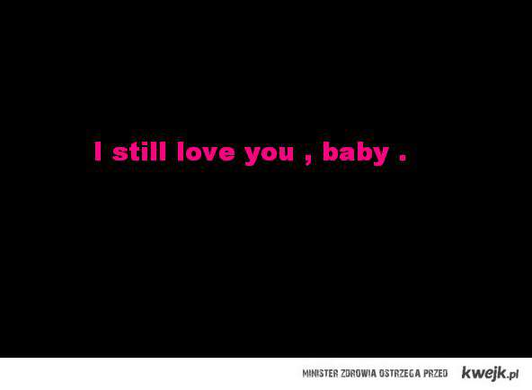 i still love you ..