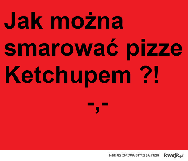 Pizza i Ketchup ?! Lolll