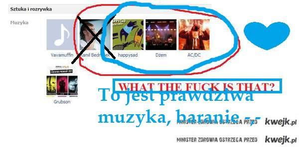 Twoja muzyka.....jest gorsza, bijaaacz !!!!!!!