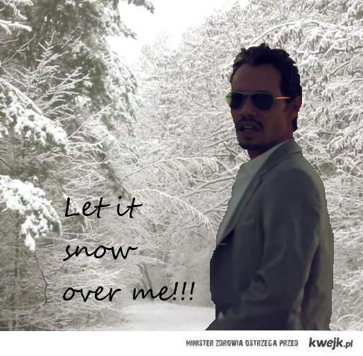 Let it snow over me