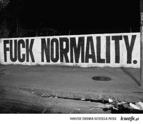 fuck normality (: