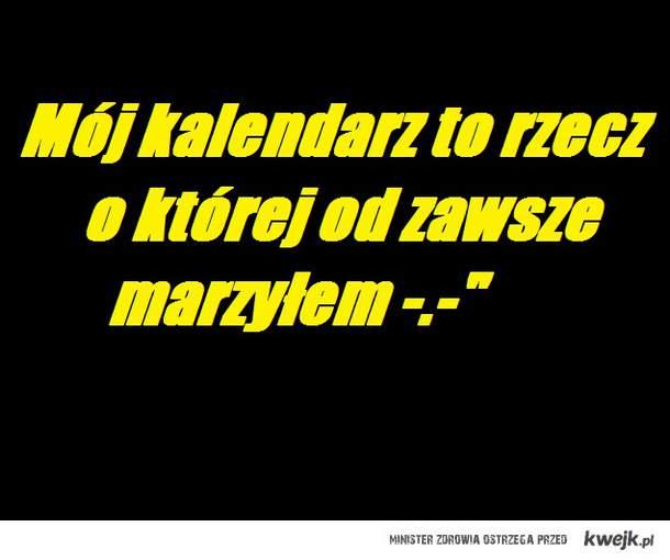 KALENDARZ  wEEEE !! :>