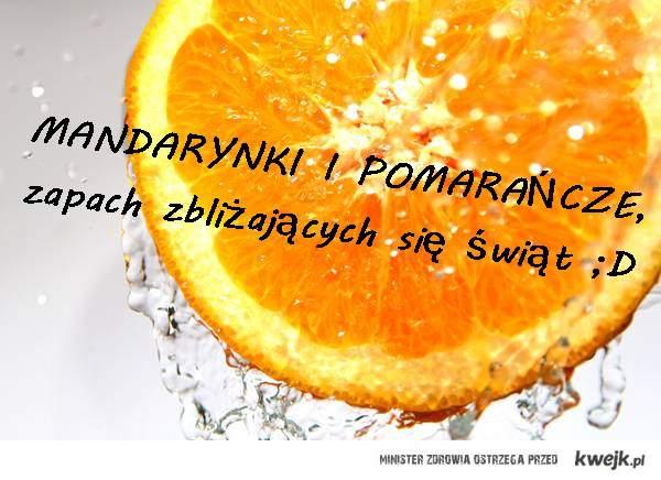 Mandarynki i pomarańcze, zapach świąt !