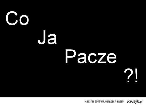 Co Ja Paczę ?!