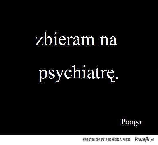 zbieram na psychiatrę.