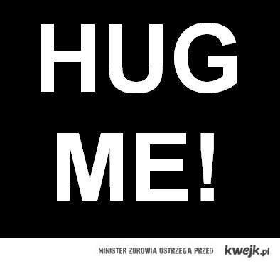 HUG ME, HUG! :*