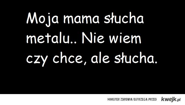 mama słucha metalu