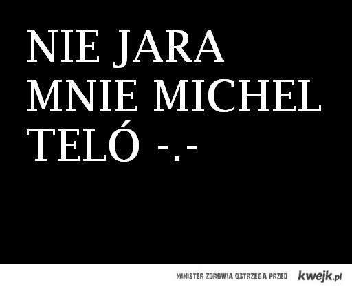 nie jara mnie Michel Teló
