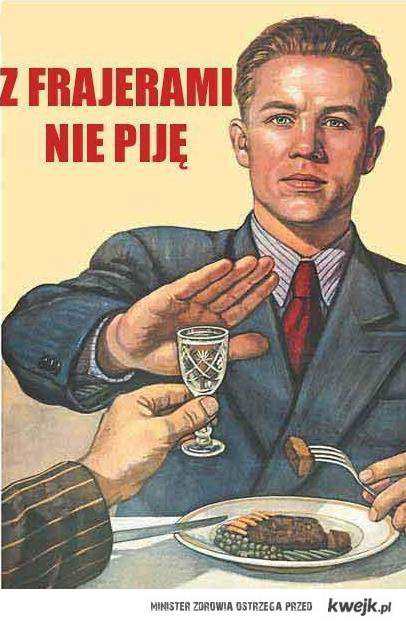 z frajerami nie pije