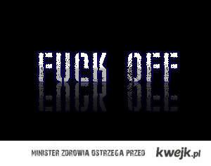 Fuck Off.