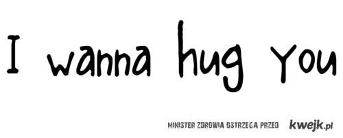 Chcę Cię przytulić