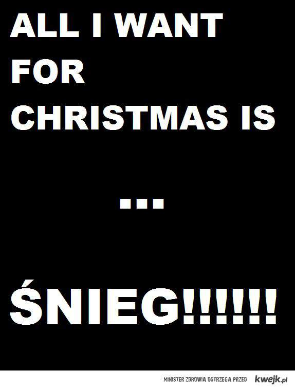All I want for christmas is śnieg!