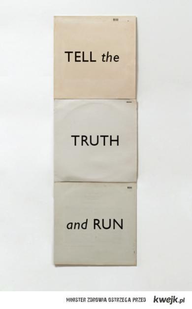 powiedz prawdę i uciekaj