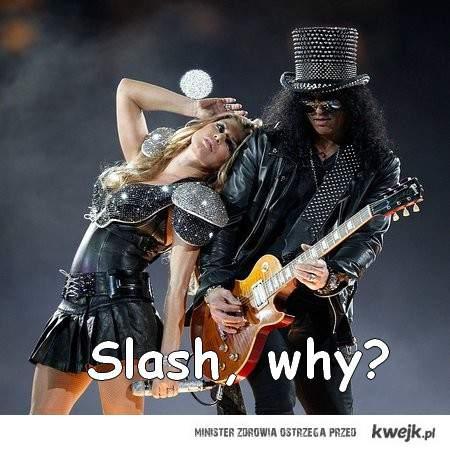 Slash, why?
