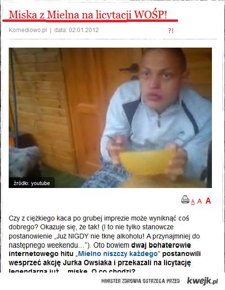 """""""Zainteresowanie miską [sic!] jest ogromne, a w tej chwili jej cena zbliża się do 1000 złotych!""""  http://aukcje.wosp.org.pl/show"""