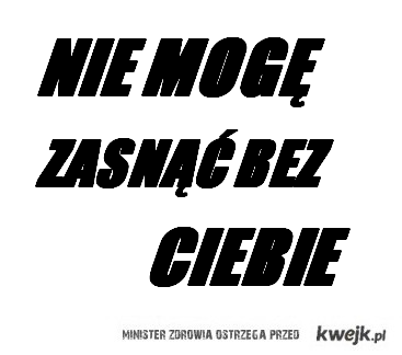 BEZ CIEBIE :(