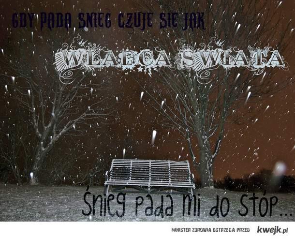 Gdy pada śnieg czuję się jak władca świata...