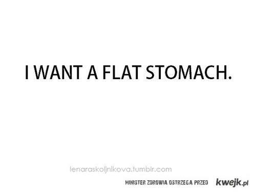 I want a flat stomach.