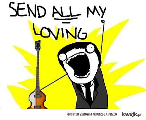 send ALL my loving :D