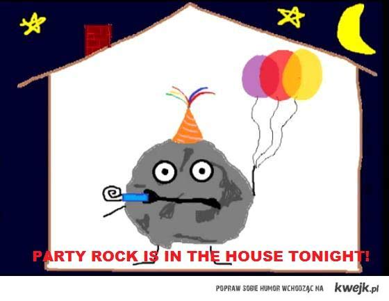 party rock is in  the house tonight!