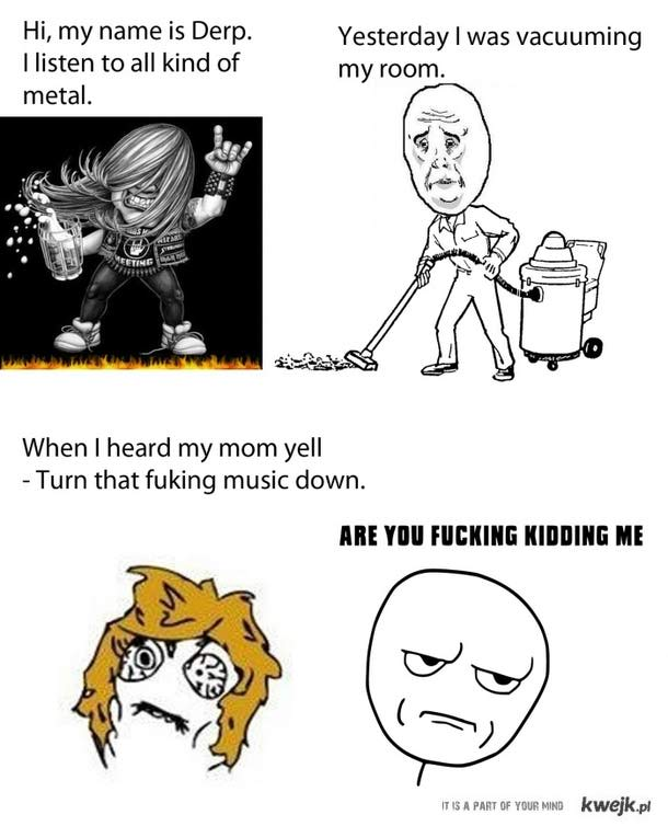 ones who listen to metal knows that....
