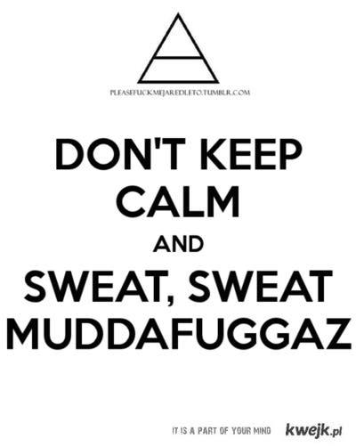 SWEAT MUDDAFUGGAZ !!