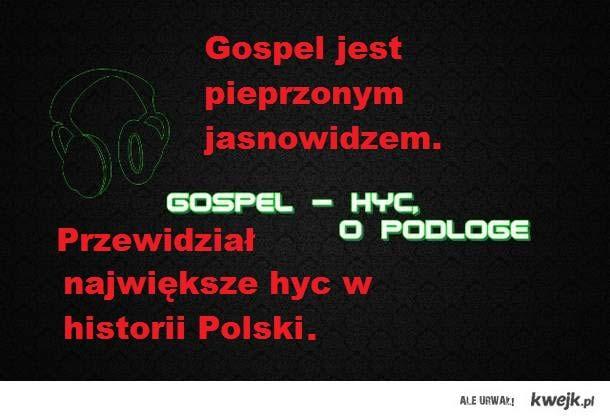 Gospel i jego hyc ; )