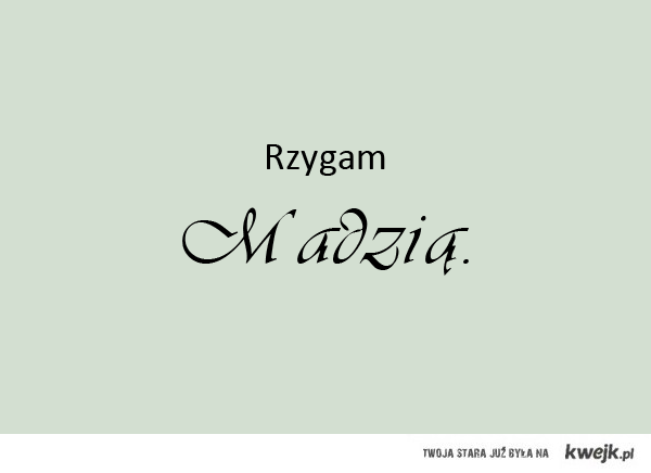 Rzygam Madzią
