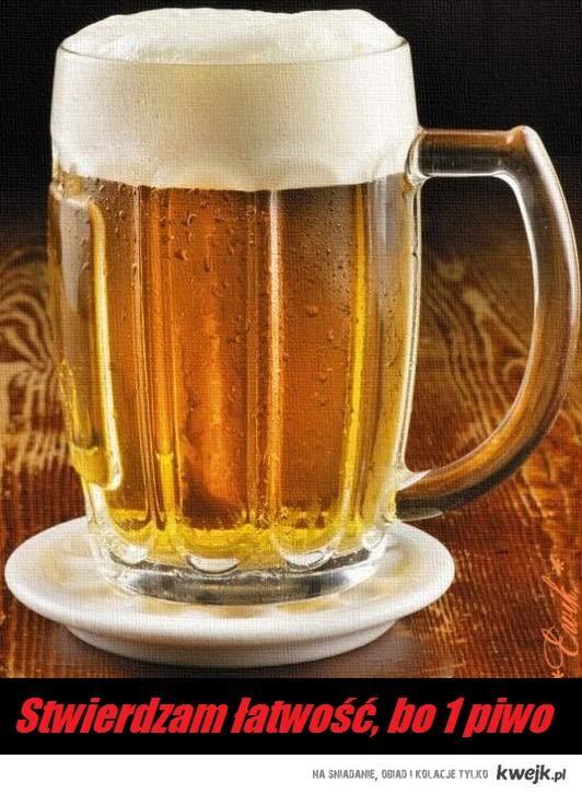 czuje łatwosc, bo 1 piw