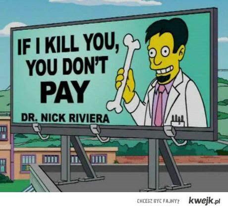 If I kill you...