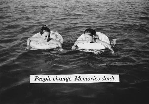 people change. memories don't