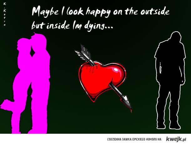 Może wyglądam szczęśliwie na zewnątrz lecz w środku umieram...