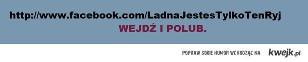 http://www.facebook.com/LadnaJestesTylkoTenRyj?notif_t=page_new_likes