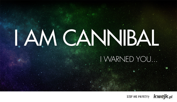 I'M CANNIBAL