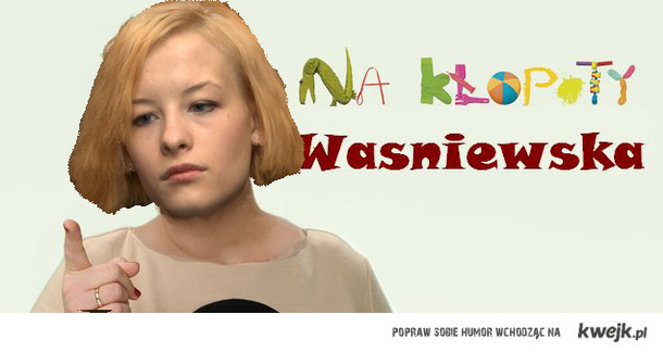 Na kłopoty Waśniewska