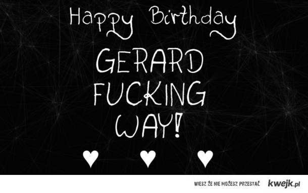 HAPPY B-DAY GERARD !!