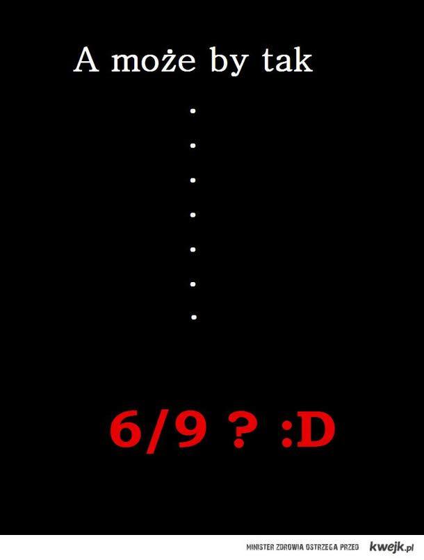 6/9 , hihihi ! :D