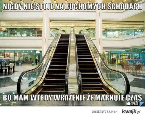 nigdy nie stoje na ruchomych schodach
