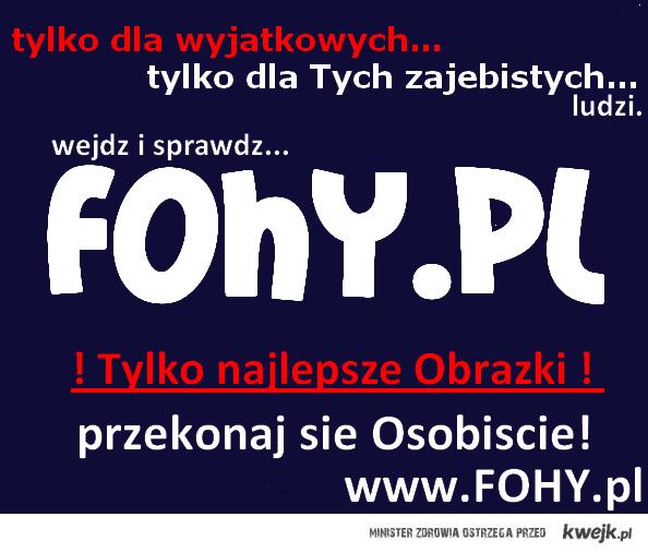 Fohy.pl Wejdź i Sprawdź :D