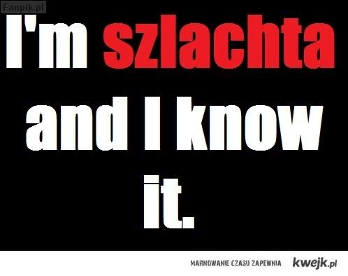 I'm SZLACHTA and i know it
