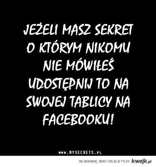 Mam sekret, ale za nic nie powiem jaki :)