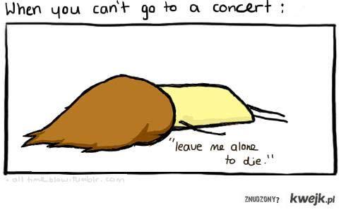 gdy nie możesz iść na koncert