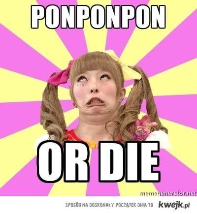 Pon or DIE