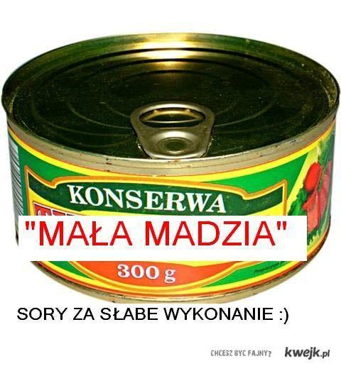 """KONSERWA """"MAŁA MADZIA"""" (sory za słabe wykonanie xd)"""