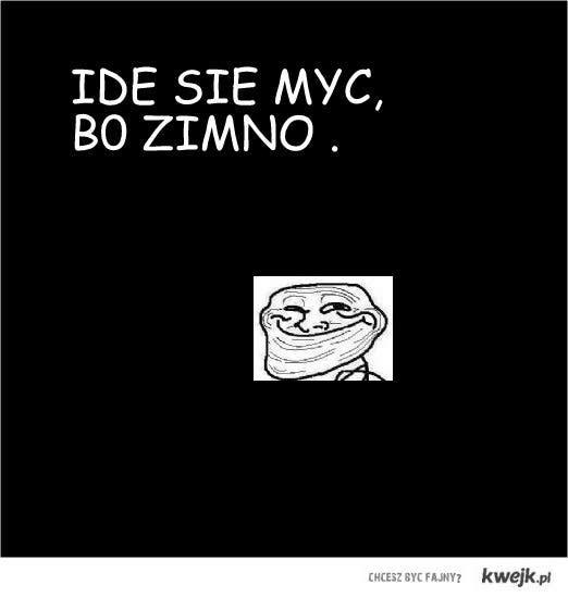 IDE SIE MYC, BO ZIMNO.