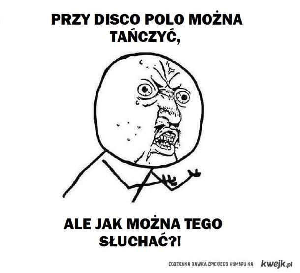 No jak można słuchać disco polo ?!?!