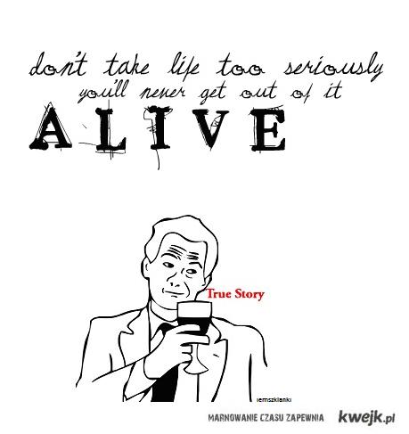 nie bierz życia zbyt poważnie