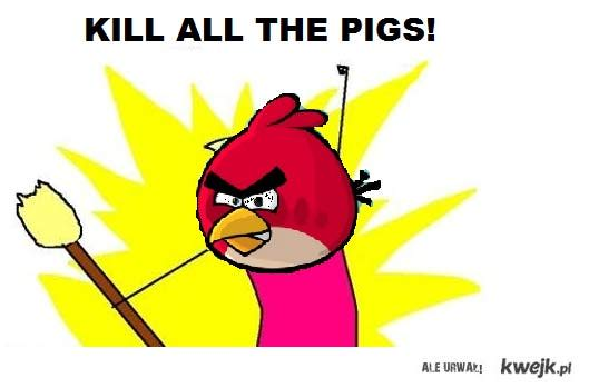 Kill all the pigs!