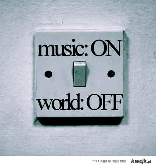 music on, world off