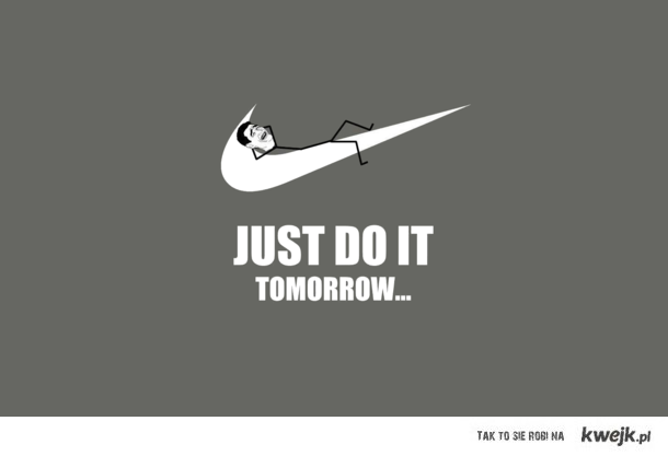 Just do it! Tomorrow! ;)